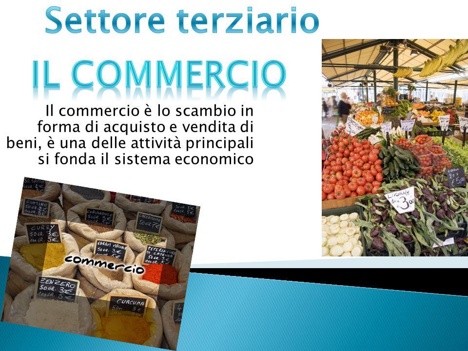 Il commercio è lo scambio in forma di acquisto e vendita di beni, è una delle attività principali si fonda il sistema economico