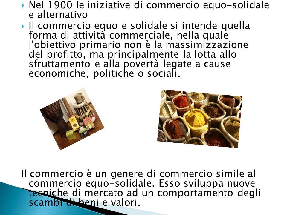 NNel 1900 le iniziative di commercio equo-solidale e alternativo IIl commercio equo e solidale si intende quella forma di attività commerciale, ne