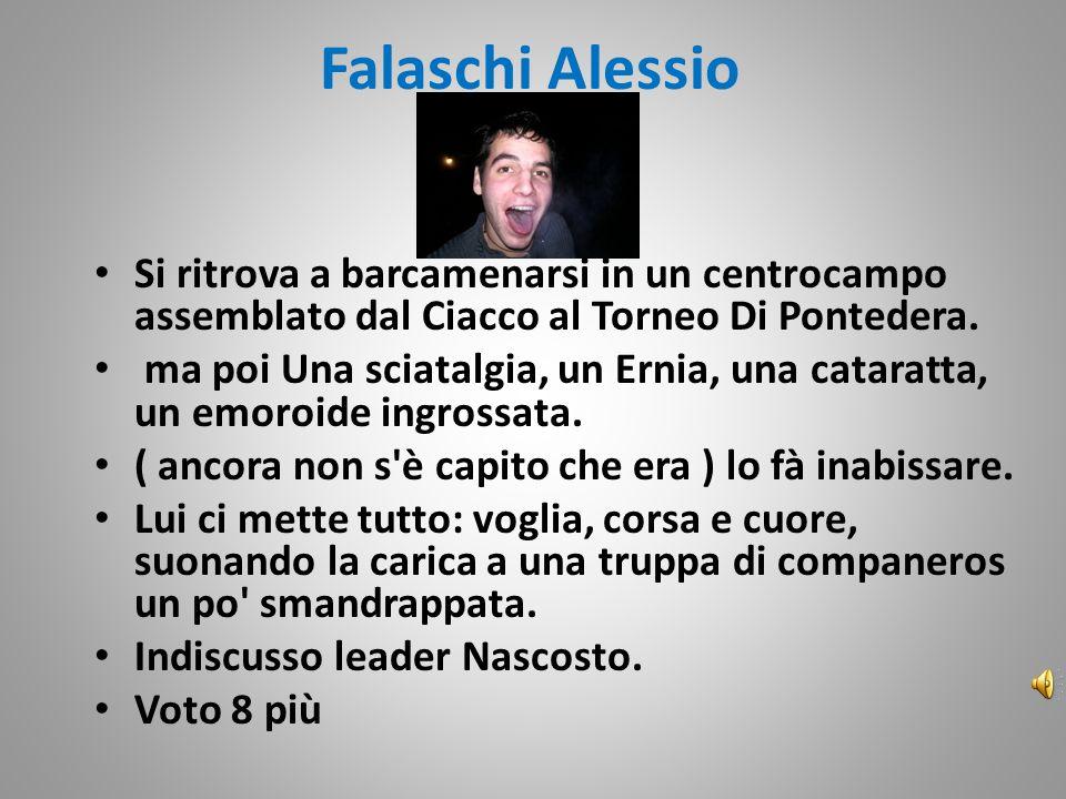 Falaschi Alessio Si ritrova a barcamenarsi in un centrocampo assemblato dal Ciacco al Torneo Di Pontedera. ma poi Una sciatalgia, un Ernia, una catara