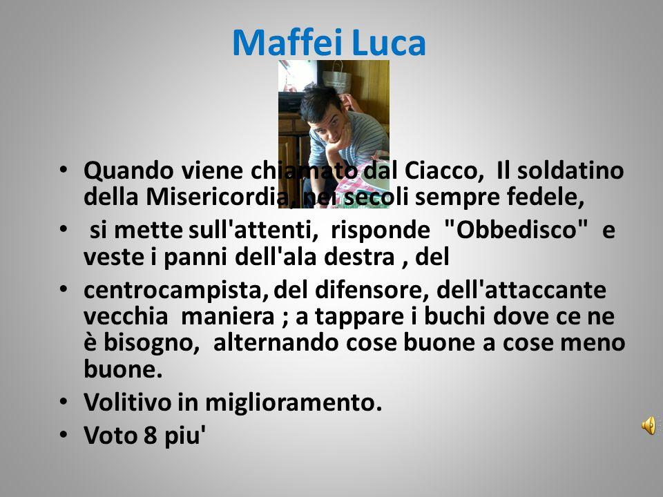 Maffei Luca Quando viene chiamato dal Ciacco, Il soldatino della Misericordia, nei secoli sempre fedele, si mette sull'attenti, risponde