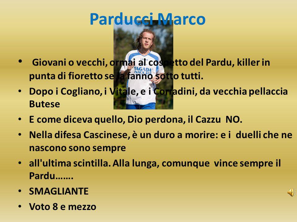 Parducci Marco Giovani o vecchi, ormai al cospetto del Pardu, killer in punta di fioretto se la fanno sotto tutti.
