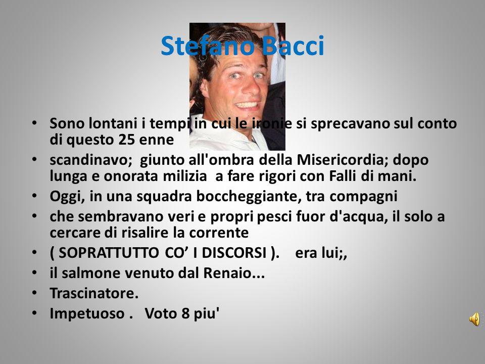 Stefano Bacci Sono lontani i tempi in cui le ironie si sprecavano sul conto di questo 25 enne scandinavo; giunto all ombra della Misericordia; dopo lunga e onorata milizia a fare rigori con Falli di mani.