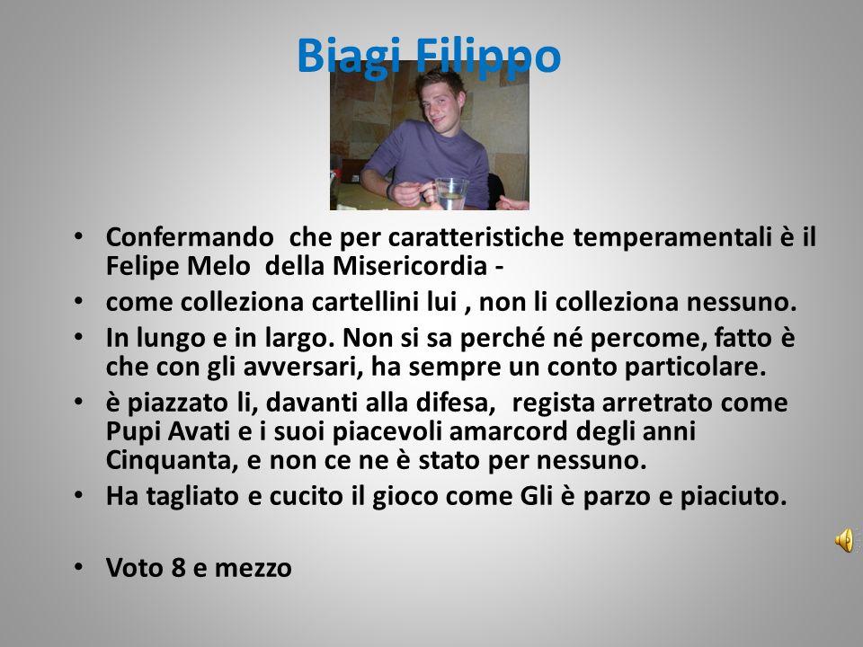 Biagi Filippo Confermando che per caratteristiche temperamentali è il Felipe Melo della Misericordia - come colleziona cartellini lui, non li colleziona nessuno.
