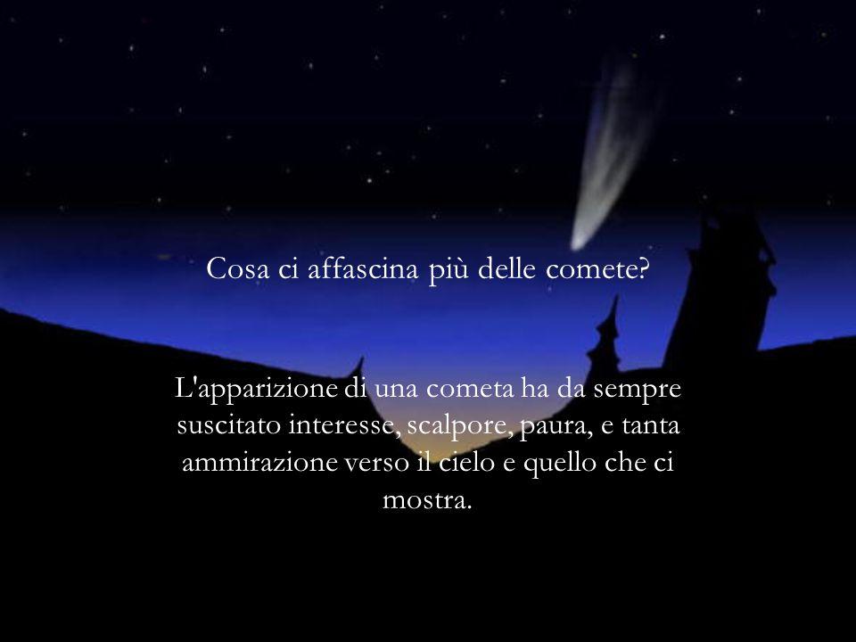 Cosa ci affascina più delle comete? L'apparizione di una cometa ha da sempre suscitato interesse, scalpore, paura, e tanta ammirazione verso il cielo