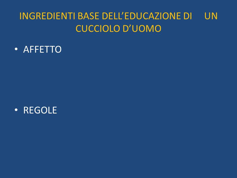 INGREDIENTI BASE DELL'EDUCAZIONE DI UN CUCCIOLO D'UOMO AFFETTO REGOLE