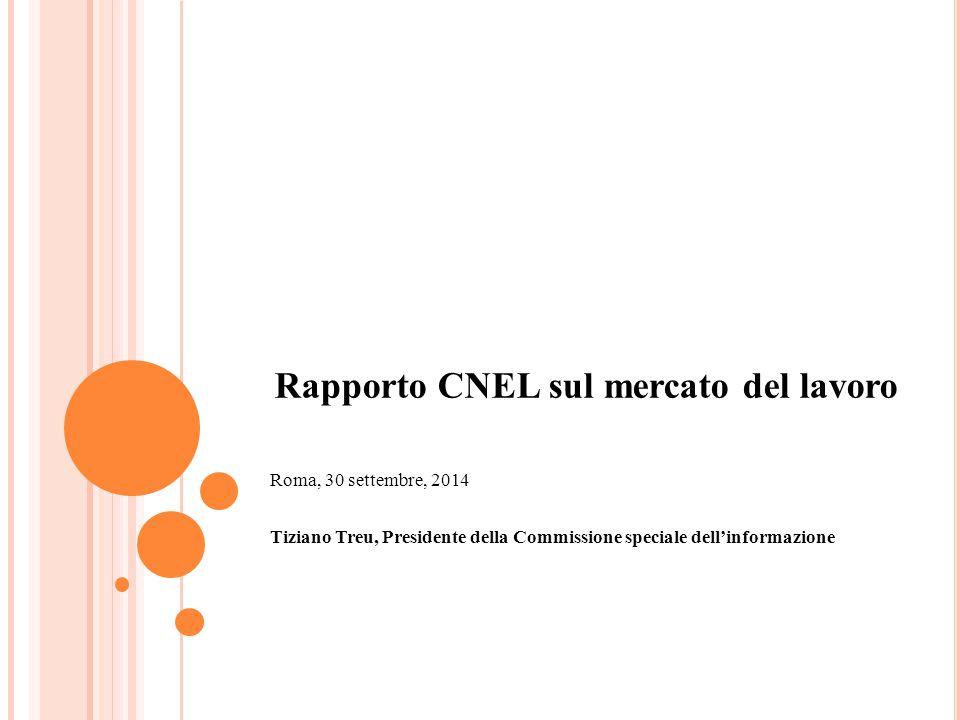 Rapporto CNEL sul mercato del lavoro Roma, 30 settembre, 2014 Tiziano Treu, Presidente della Commissione speciale dell'informazione