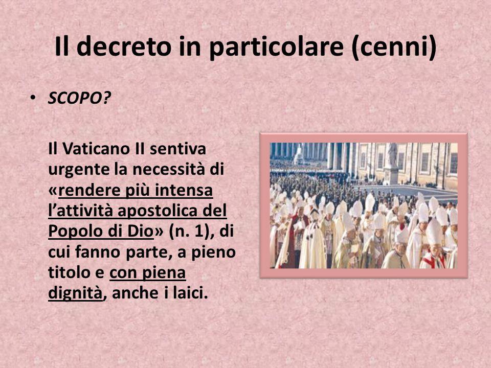 Il decreto in particolare (cenni) SCOPO? Il Vaticano II sentiva urgente la necessità di «rendere più intensa l'attività apostolica del Popolo di Dio»