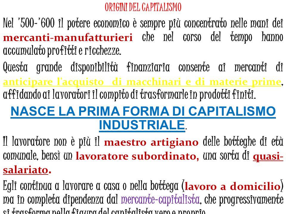 ORIGINI DEL CAPITALISMO Nel '500-'600 il potere economico è sempre più concentrato nelle mani dei mercanti-manufatturieri che nel corso del tempo hann