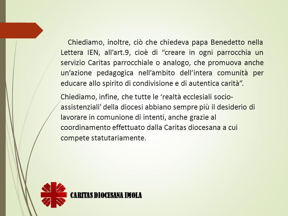 """CARITAS DIOCESANA IMOLA Chiediamo, inoltre, ciò che chiedeva papa Benedetto nella Lettera IEN, all'art.9, cioè di """"creare in ogni parrocchia un serviz"""