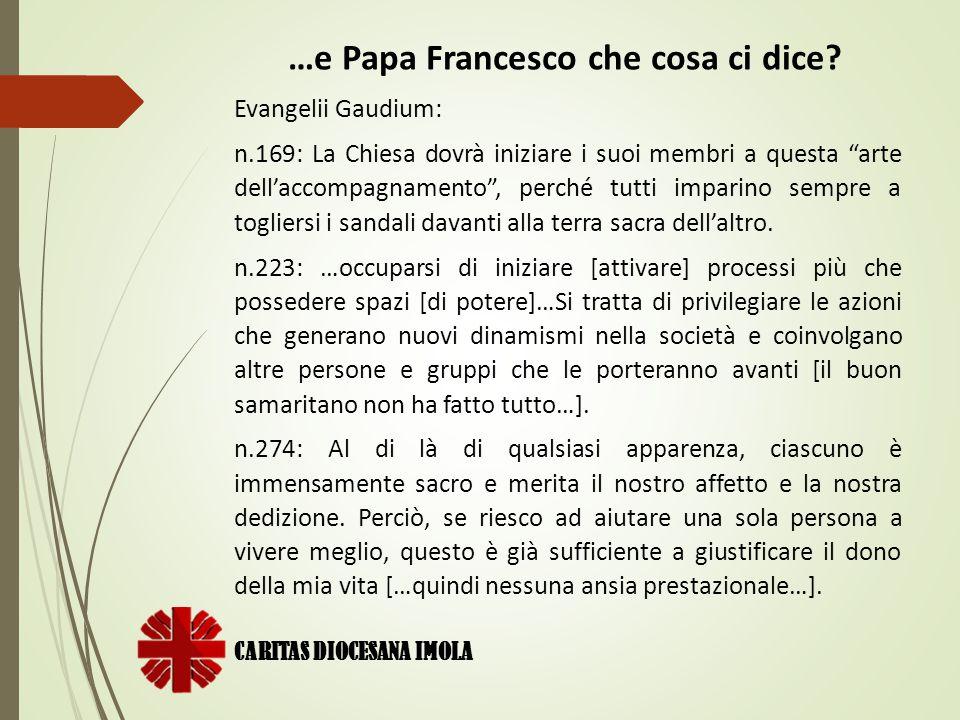 """CARITAS DIOCESANA IMOLA …e Papa Francesco che cosa ci dice? Evangelii Gaudium: n.169: La Chiesa dovrà iniziare i suoi membri a questa """"arte dell'accom"""