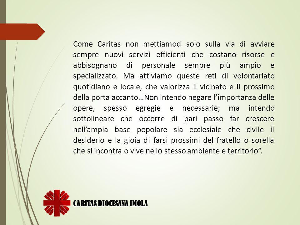 CARITAS DIOCESANA IMOLA Come Caritas non mettiamoci solo sulla via di avviare sempre nuovi servizi efficienti che costano risorse e abbisognano di per