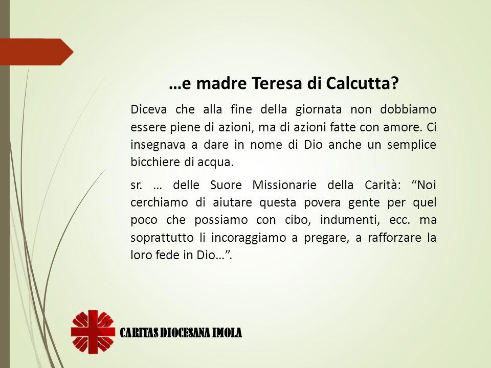 CARITAS DIOCESANA IMOLA …e madre Teresa di Calcutta? Diceva che alla fine della giornata non dobbiamo essere piene di azioni, ma di azioni fatte con a