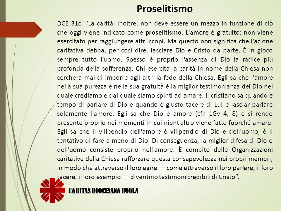 """CARITAS DIOCESANA IMOLA Proselitismo DCE 31c: """"La carità, inoltre, non deve essere un mezzo in funzione di ciò che oggi viene indicato come proselitis"""