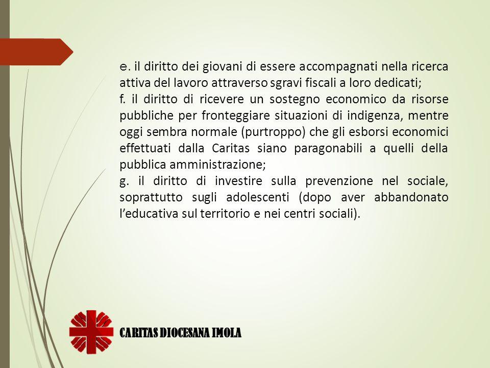 CARITAS DIOCESANA IMOLA e. il diritto dei giovani di essere accompagnati nella ricerca attiva del lavoro attraverso sgravi fiscali a loro dedicati; f.