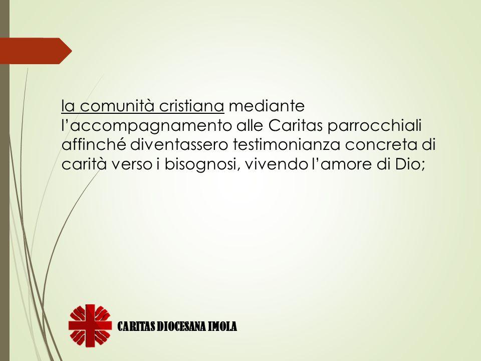 la comunità cristiana mediante l'accompagnamento alle Caritas parrocchiali affinché diventassero testimonianza concreta di carità verso i bisognosi, v