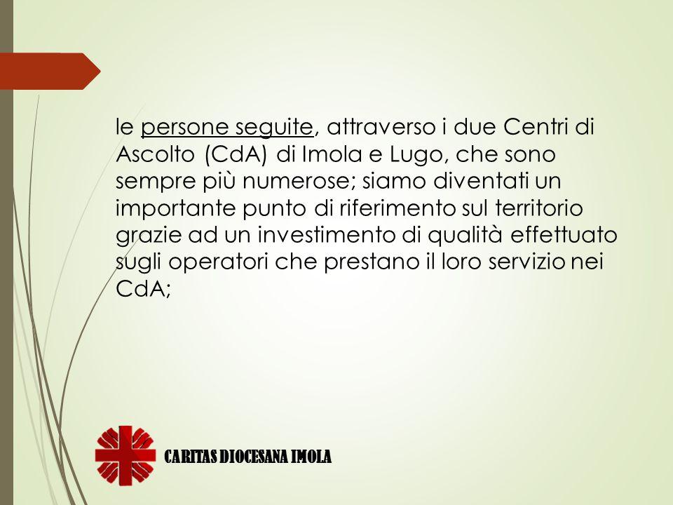 le persone seguite, attraverso i due Centri di Ascolto (CdA) di Imola e Lugo, che sono sempre più numerose; siamo diventati un importante punto di rif