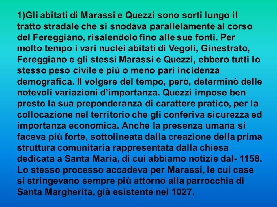 1)Gli abitati di Marassi e Quezzi sono sorti lungo il tratto stradale che si snodava parallelamente al corso del Fereggiano, risalendolo fino alle sue fonti.