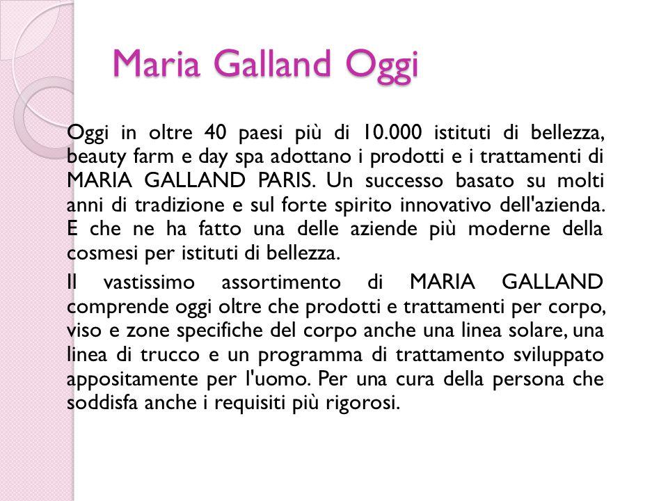 Maria Galland Oggi Oggi in oltre 40 paesi più di 10.000 istituti di bellezza, beauty farm e day spa adottano i prodotti e i trattamenti di MARIA GALLAND PARIS.