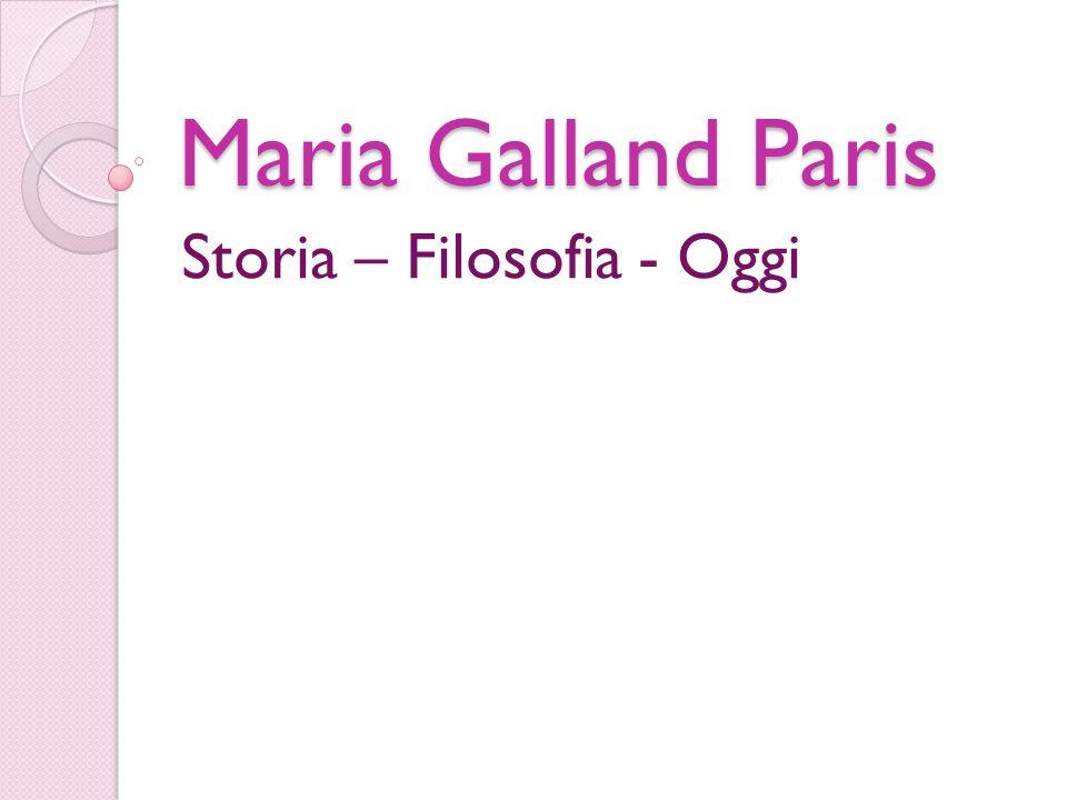 Maria Galland Paris Storia – Filosofia - Oggi