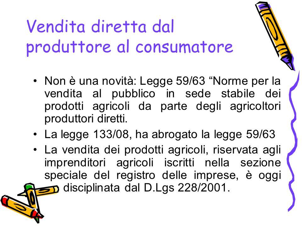 """Vendita diretta dal produttore al consumatore Non è una novità: Legge 59/63 """"Norme per la vendita al pubblico in sede stabile dei prodotti agricoli da"""