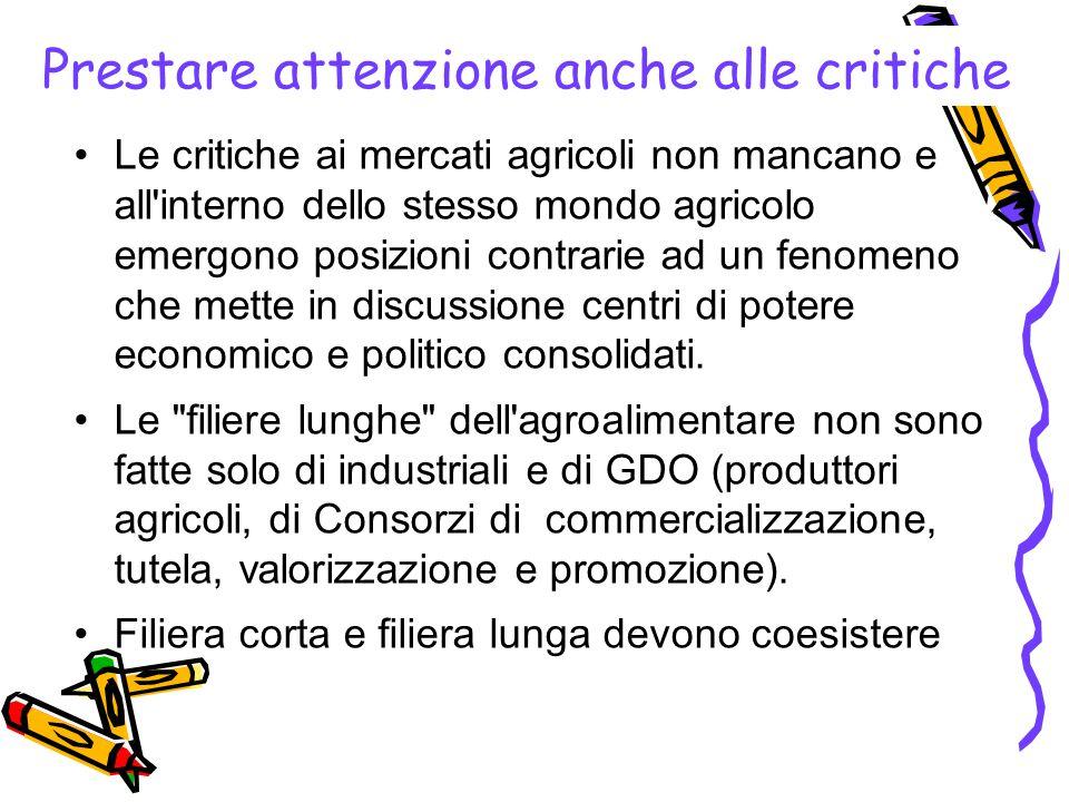 Prestare attenzione anche alle critiche Le critiche ai mercati agricoli non mancano e all'interno dello stesso mondo agricolo emergono posizioni contr