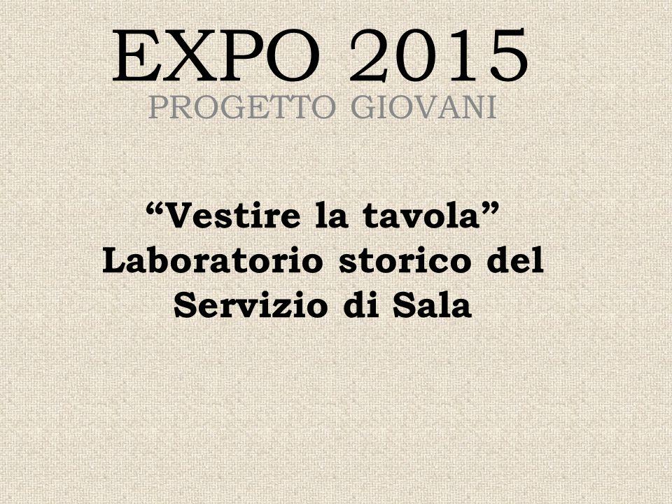 """EXPO 2015 PROGETTO GIOVANI """"Vestire la tavola"""" Laboratorio storico del Servizio di Sala"""