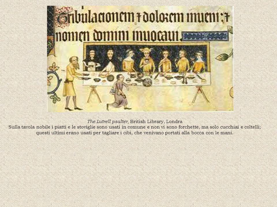 The Lutrell psalter, British Library, Londra Sulla tavola nobile i piatti e le stoviglie sono usati in comune e non vi sono forchette, ma solo cucchia