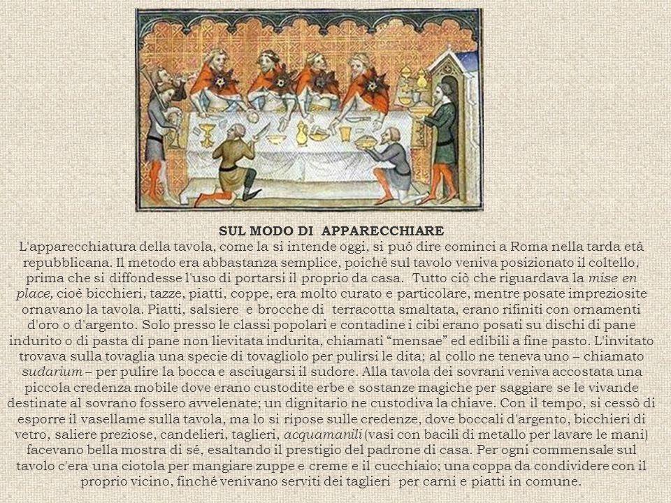 SUL MODO DI APPARECCHIARE L'apparecchiatura della tavola, come la si intende oggi, si può dire cominci a Roma nella tarda età repubblicana. Il metodo