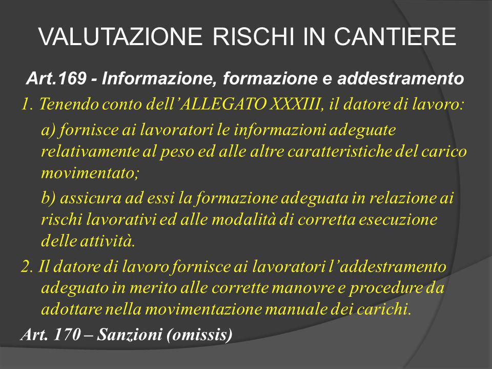 Art.169 - Informazione, formazione e addestramento 1. Tenendo conto dell'ALLEGATO XXXIII, il datore di lavoro: a) fornisce ai lavoratori le informazio