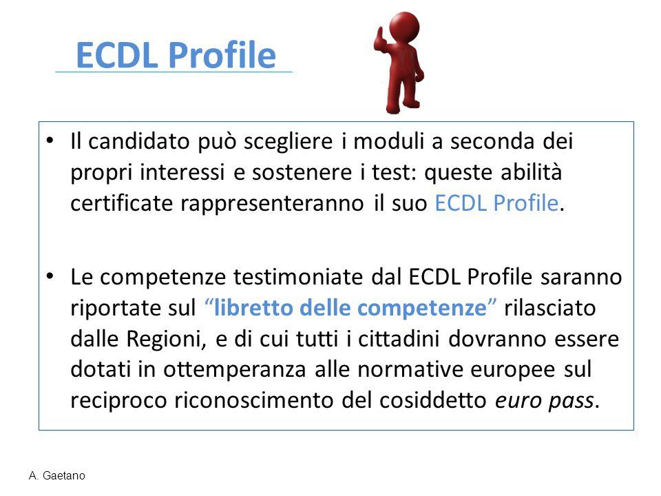 ECDL Profile Il candidato può scegliere i moduli a seconda dei propri interessi e sostenere i test: queste abilità certificate rappresenteranno il suo