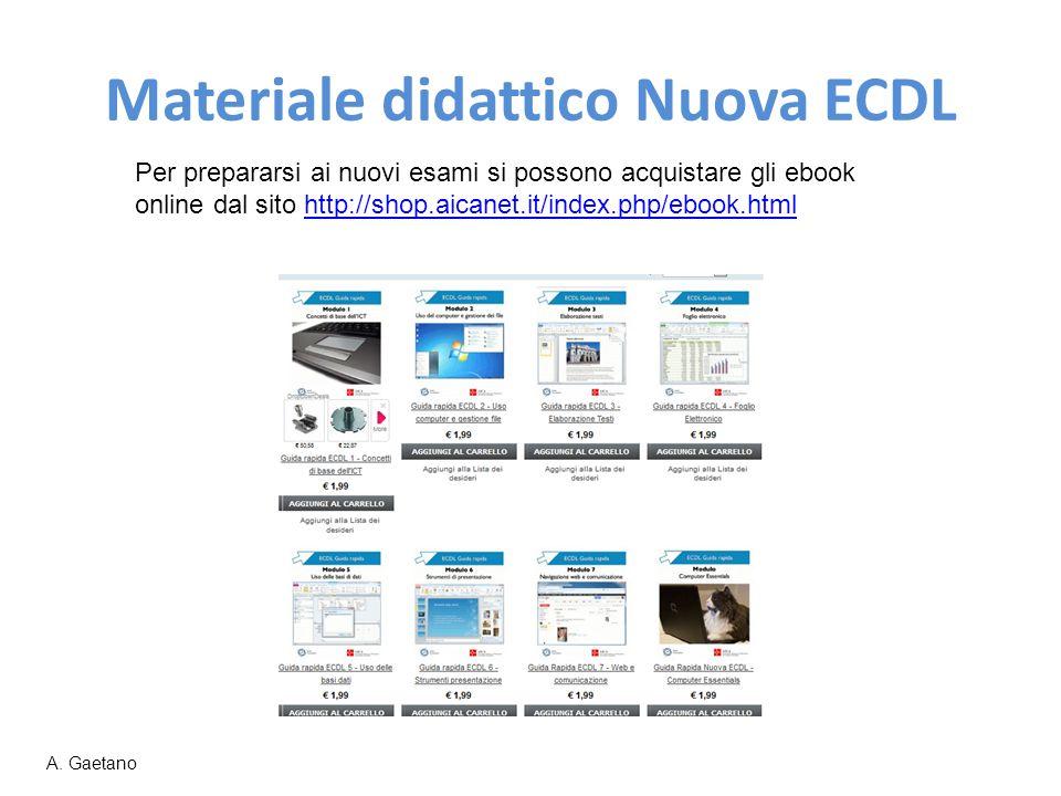 Materiale didattico Nuova ECDL Per prepararsi ai nuovi esami si possono acquistare gli ebook online dal sito http://shop.aicanet.it/index.php/ebook.ht