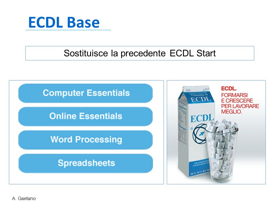 ECDL Base Sostituisce la precedente ECDL Start A. Gaetano