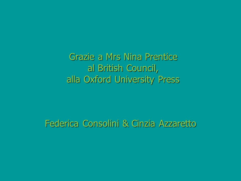 Grazie a Mrs Nina Prentice al British Council, alla Oxford University Press Grazie a Mrs Nina Prentice al British Council, alla Oxford University Pres