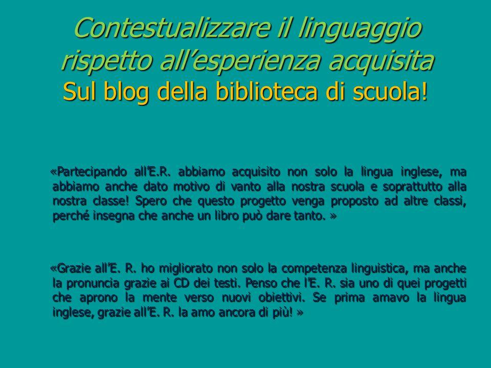 Contestualizzare il linguaggio rispetto all'esperienza acquisita Sul blog della biblioteca di scuola.