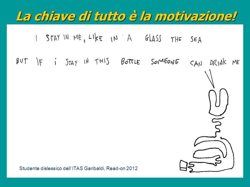 La chiave di tutto è la motivazione! Studente dislessico dell' ITAS Garibaldi, Read-on 2012