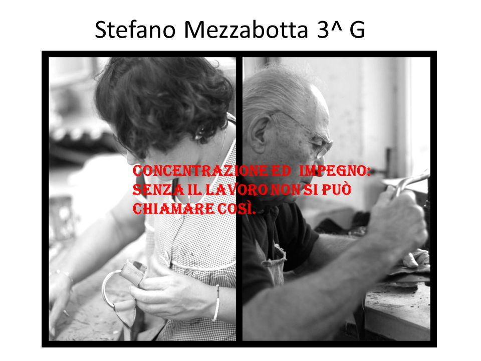 Stefano Mezzabotta 3^ G concentrazione eD impegno: senza il lavoro non si può chiamare così.