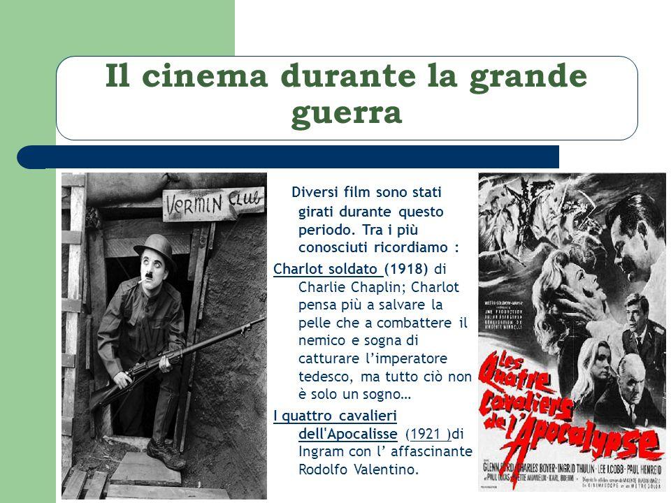 Il cinema durante la grande guerra Diversi film sono stati girati durante questo periodo.