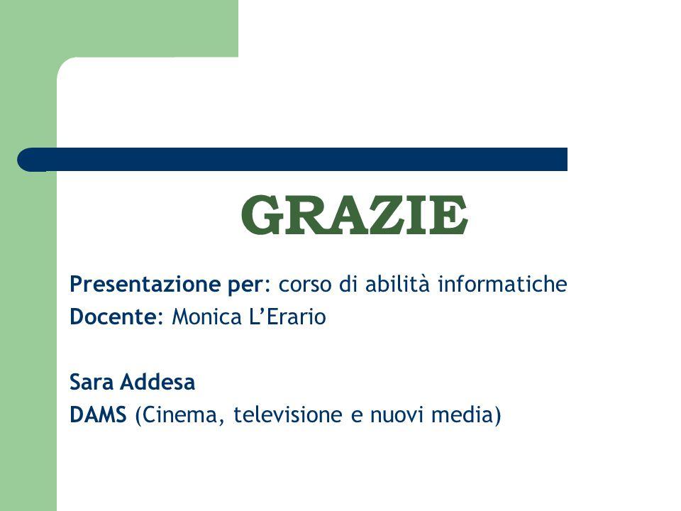 GRAZIE Presentazione per: corso di abilità informatiche Docente: Monica L'Erario Sara Addesa DAMS (Cinema, televisione e nuovi media)
