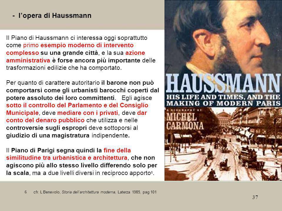 37 - l'opera di Haussmann Il Piano di Haussmann ci interessa oggi soprattutto come primo esempio moderno di intervento complesso su una grande città,