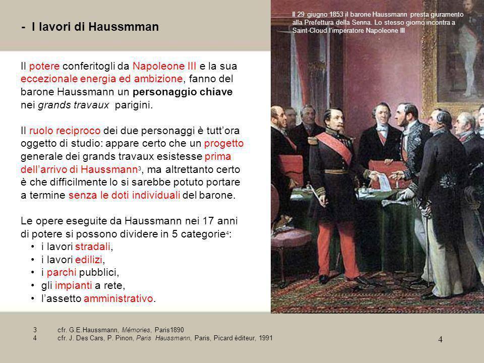 4 - I lavori di Haussmman Il potere conferitogli da Napoleone III e la sua eccezionale energia ed ambizione, fanno del barone Haussmann un personaggio