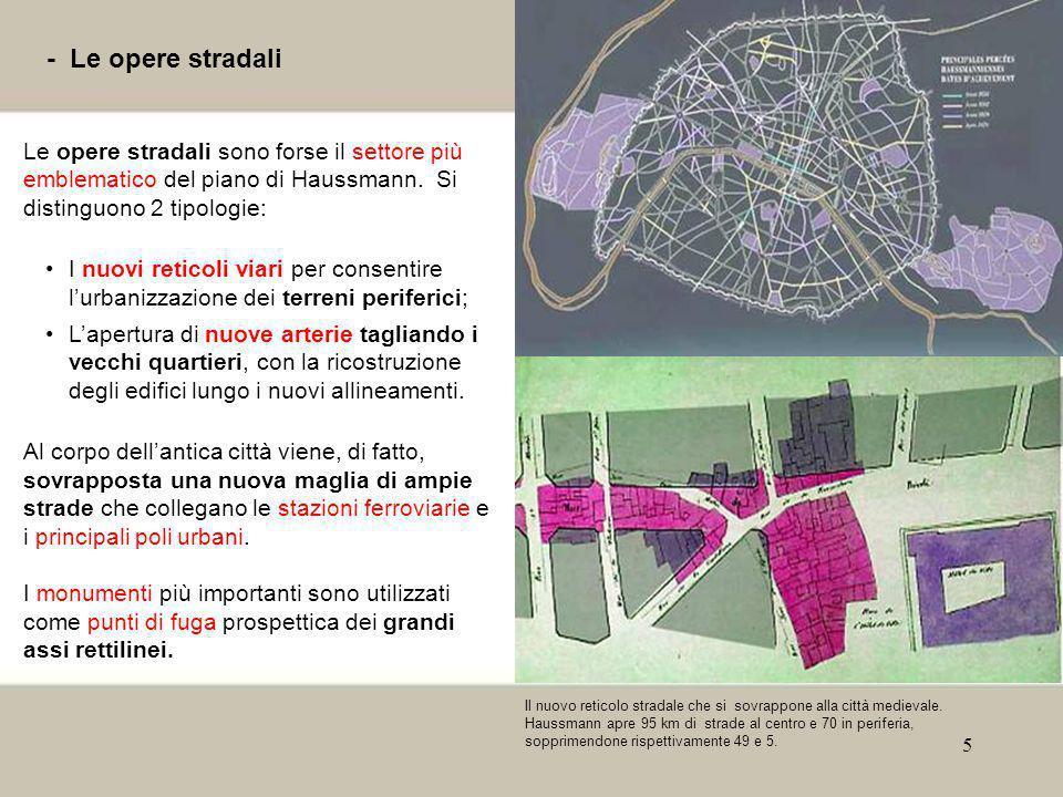5 - Le opere stradali Le opere stradali sono forse il settore più emblematico del piano di Haussmann. Si distinguono 2 tipologie: I nuovi reticoli via