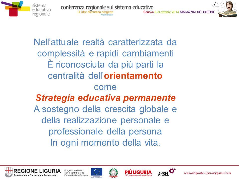Nell'attuale realtà caratterizzata da complessità e rapidi cambiamenti È riconosciuta da più parti la centralità dell'orientamento come Strategia educ