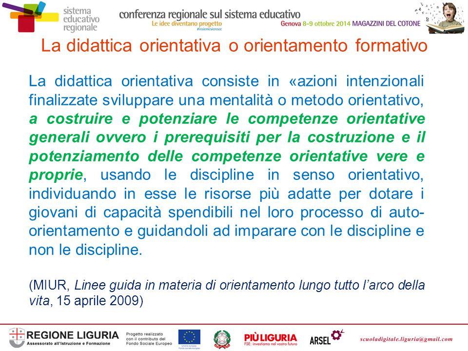 La didattica orientativa o orientamento formativo La didattica orientativa consiste in «azioni intenzionali finalizzate sviluppare una mentalità o met