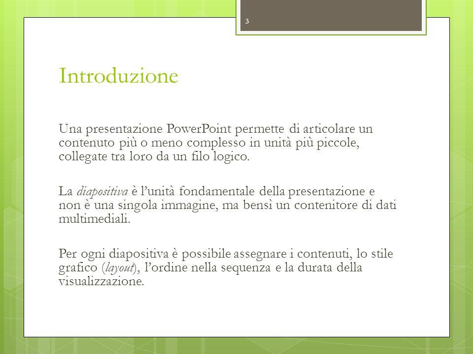 Introduzione Una presentazione PowerPoint permette di articolare un contenuto più o meno complesso in unità più piccole, collegate tra loro da un filo