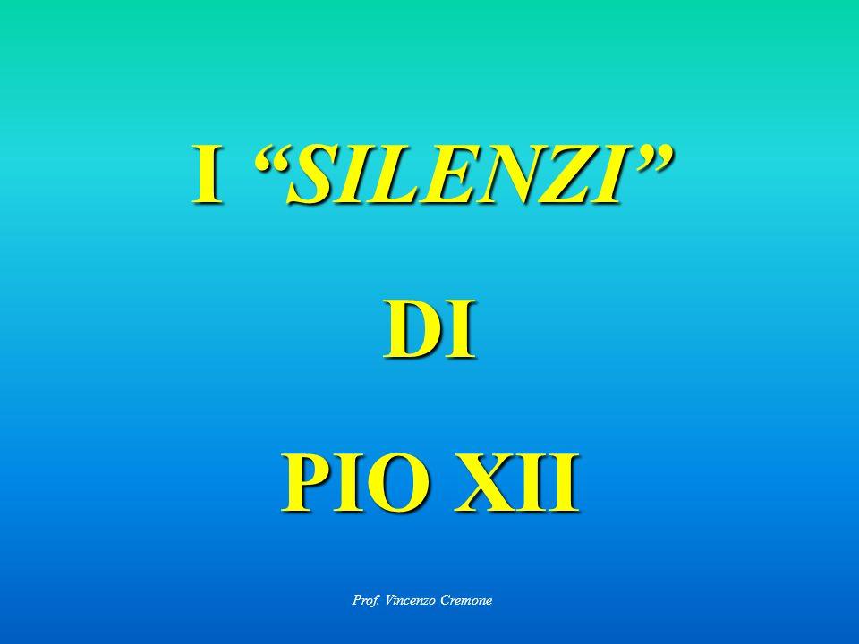 I SILENZI DI PIO XII Prof. Vincenzo Cremone