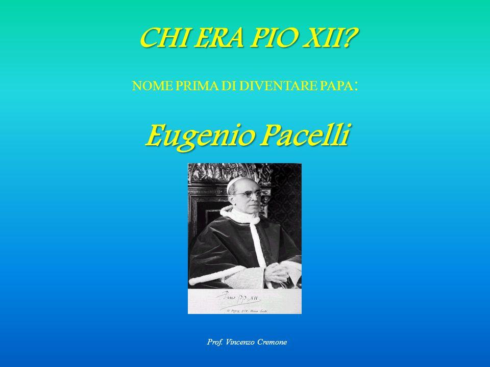 CHI ERA PIO XII NOME PRIMA DI DIVENTARE PAPA : Eugenio Pacelli