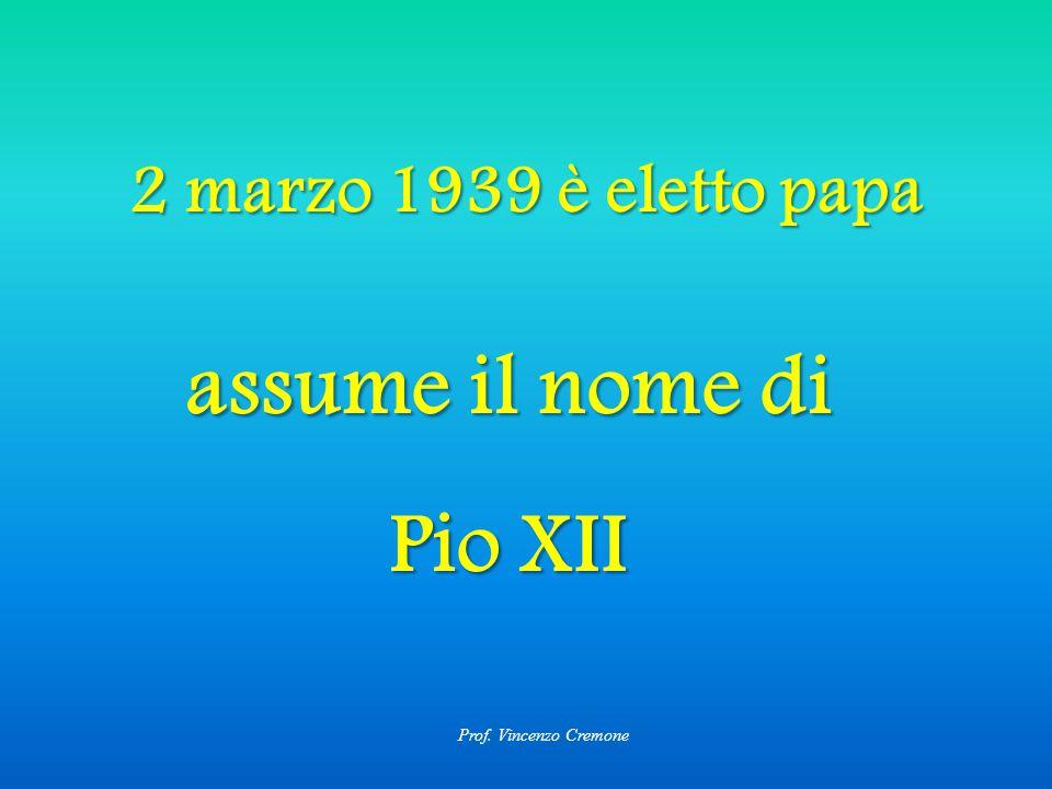 2 marzo 1939 è eletto papa assume il nome di Pio XII
