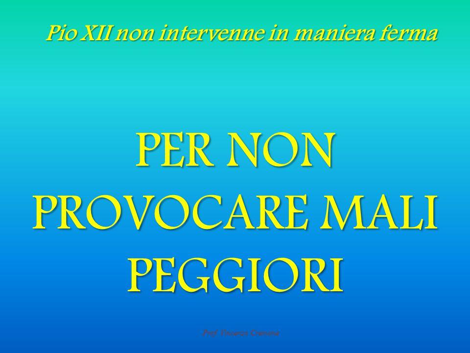 Prof. Vincenzo Cremone PER NON PROVOCARE MALI PEGGIORI Pio XII non intervenne in maniera ferma