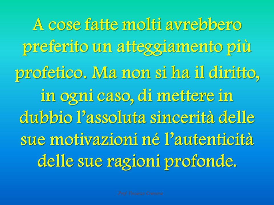 Prof. Vincenzo Cremone A cose fatte molti avrebbero preferito un atteggiamento più profetico.
