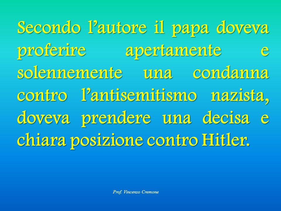 Secondo l'autore il papa doveva proferire apertamente e solennemente una condanna contro l'antisemitismo nazista, doveva prendere una decisa e chiara posizione contro Hitler.